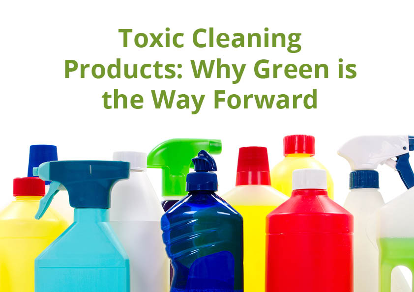 toxic cleaning products green is the way forward