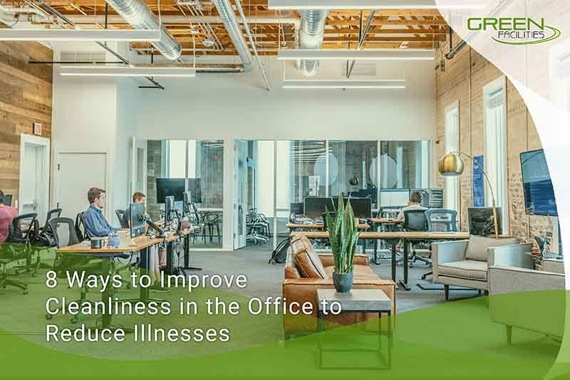8 Ways to Improve Cleanliness in the Office to Reduce Illnesses